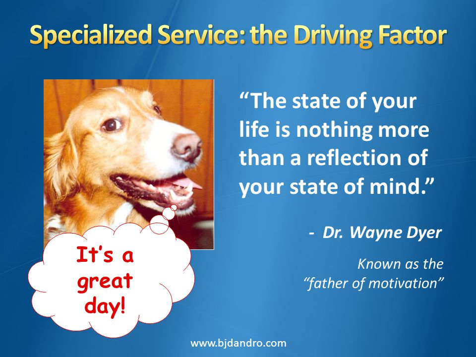The state of your life is nothing more than a reflection of your state of mind. - Dr. Wayne Dyer Known as the father of motivation Its a great day! ww