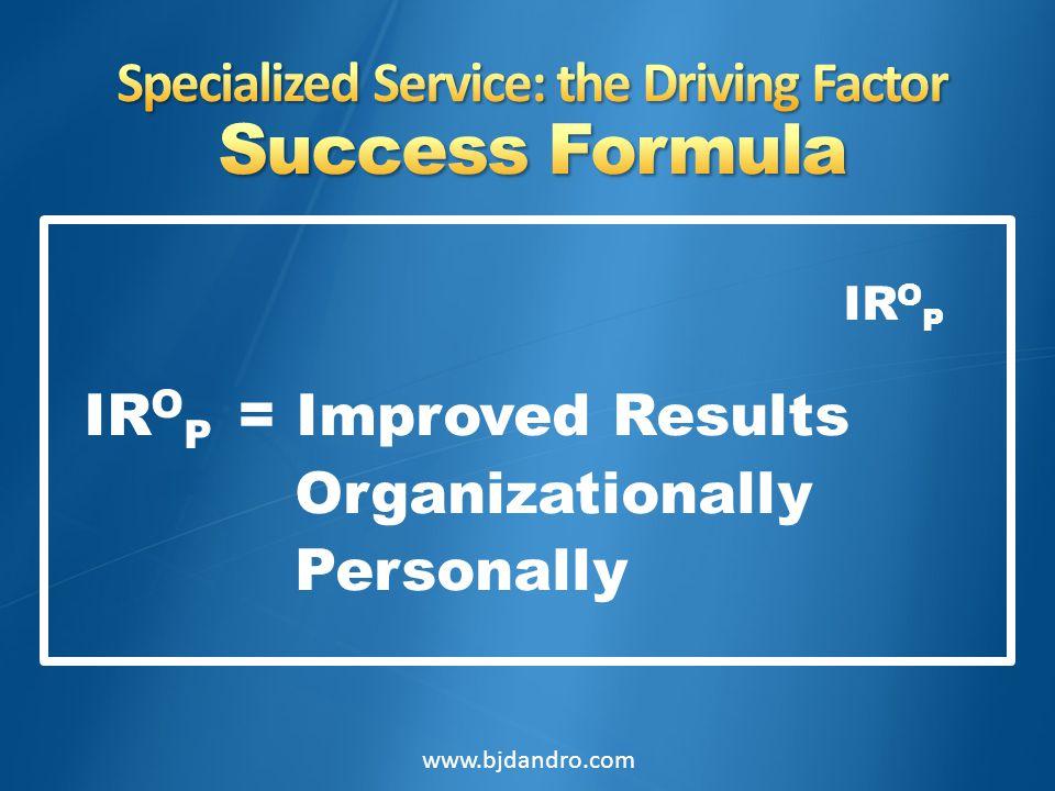 IR O P IR O P = Improved Results Organizationally Personally www.bjdandro.com