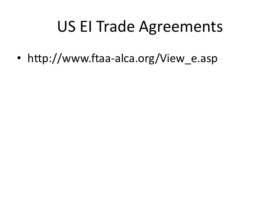 US EI Trade Agreements http://www.ftaa-alca.org/View_e.asp