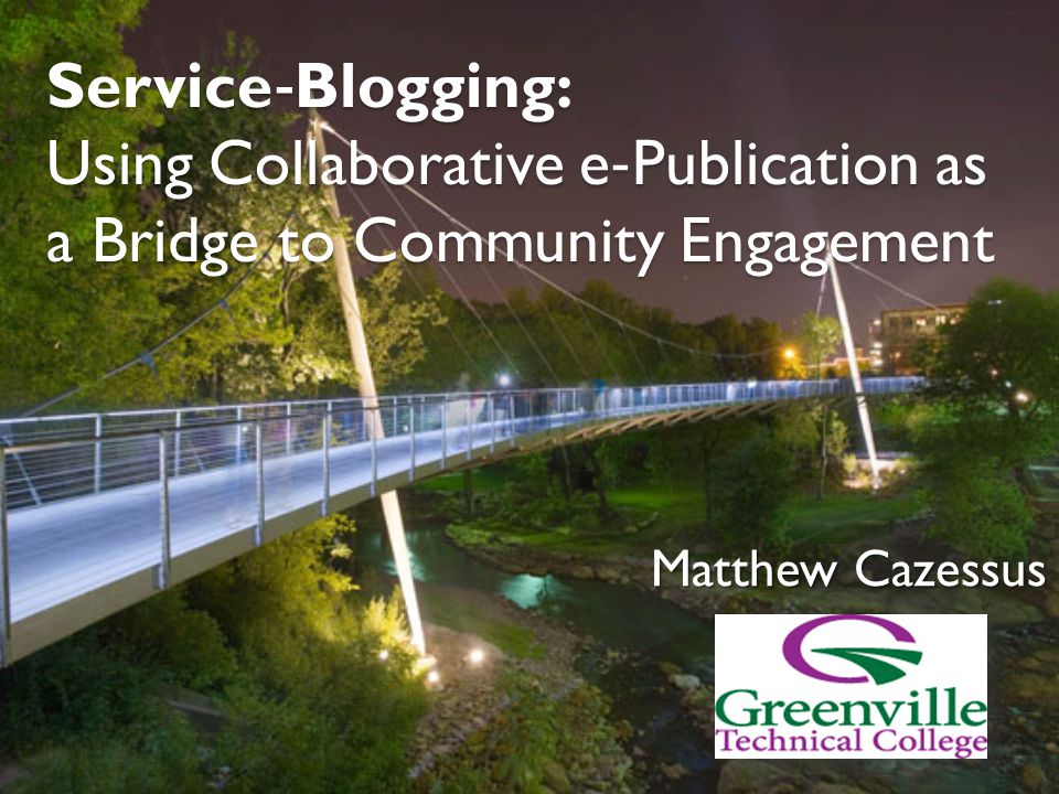 Service Blogging: Using Collaborative e Publication as a Bridge to Community Engagement Matthew Cazessus