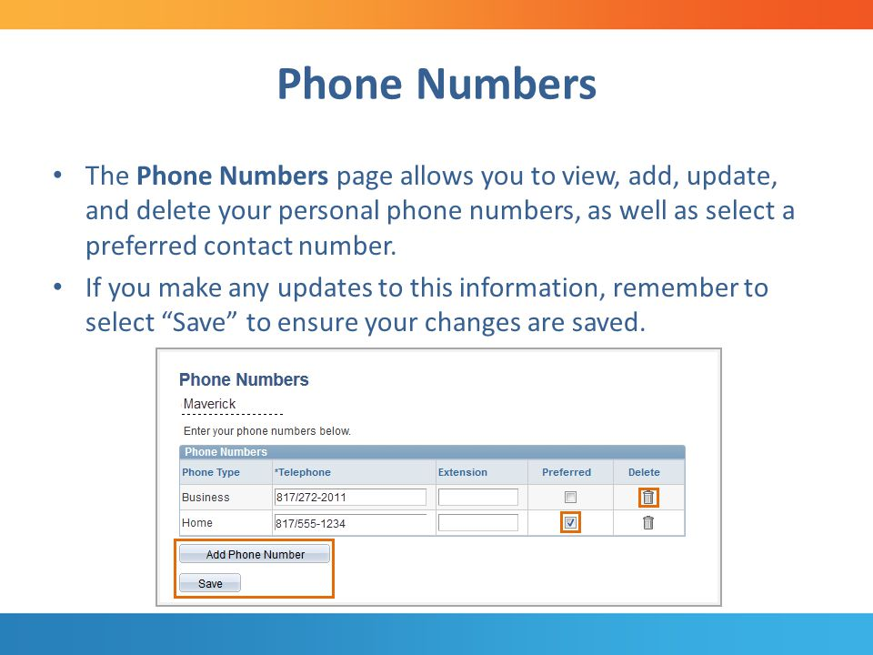 Phone Numbers The Phone Numbers page allows you to view, add, update, and delete your personal phone numbers, as well as select a preferred contact number.