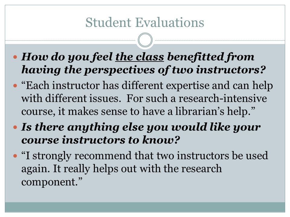 Student Evaluations How do you feel the class benefitted from having the perspectives of two instructors.