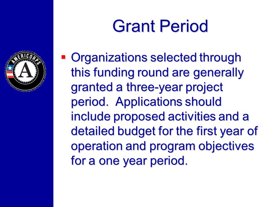 Grant Period Organizations selected through this funding round are generally granted a three-year project period. Applications should include proposed