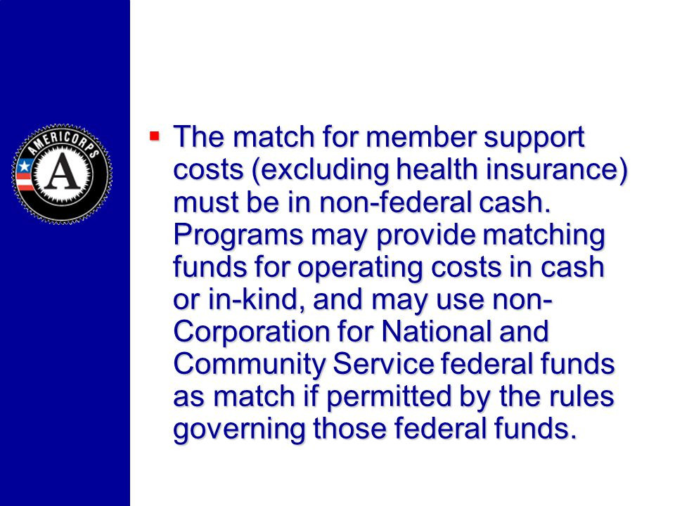 The match for member support costs (excluding health insurance) must be in non-federal cash. Programs may provide matching funds for operating costs i