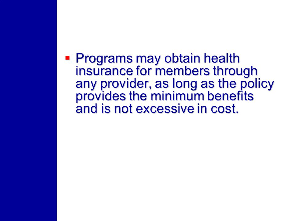 Programs may obtain health insurance for members through any provider, as long as the policy provides the minimum benefits and is not excessive in cos