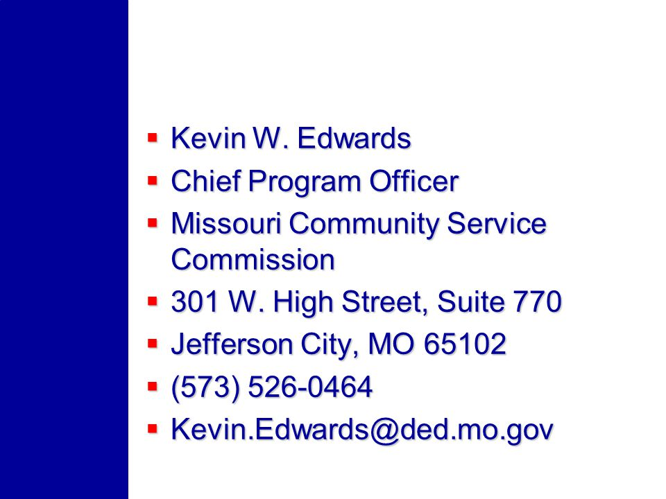 Kevin W. Edwards Kevin W. Edwards Chief Program Officer Chief Program Officer Missouri Community Service Commission Missouri Community Service Commiss