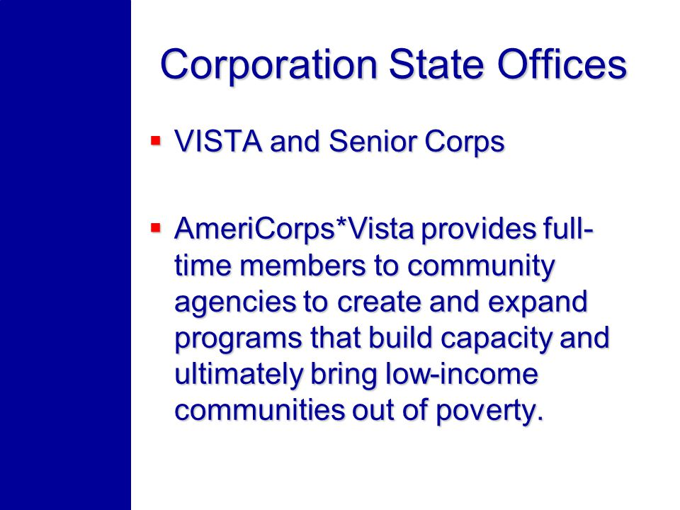 AmeriCorps*VISTA members spend at least one year in full-time service addressing the needs of low-income communities.