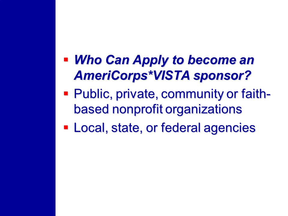 Who Can Apply to become an AmeriCorps*VISTA sponsor? Who Can Apply to become an AmeriCorps*VISTA sponsor? Public, private, community or faith- based n