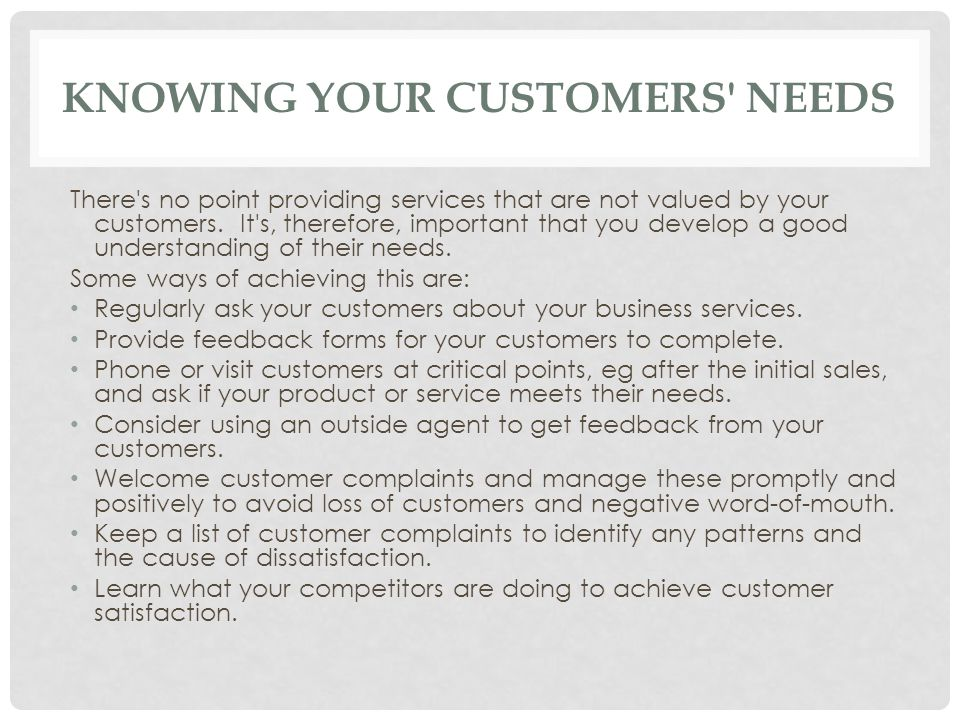 KNOWING YOUR CUSTOMERS NEEDS There s no point providing services that are not valued by your customers.