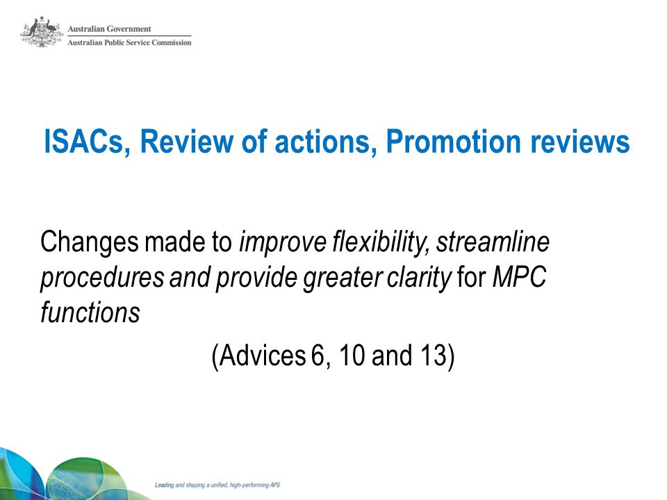 ISACs, Review of actions, Promotion reviews Changes made to improve flexibility, streamline procedures and provide greater clarity for MPC functions (Advices 6, 10 and 13)