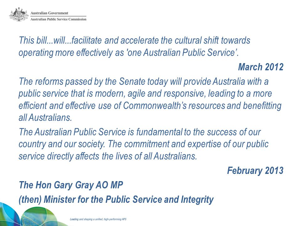 Quotes This bill...will...facilitate and accelerate the cultural shift towards operating more effectively as one Australian Public Service.