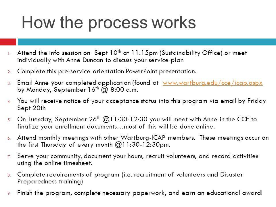 Application Timeline Sept 10 th @ 11:15am, Sustainability Office Informational Meeting Sept 16 th @ 8am Applications for the program are due Sept 20 th Selections made You will be notified by email of your acceptance status Sept 24 th @ 11:30am, Sustainability Office Submit all enrollment paperwork Oct 1 st Begin service!