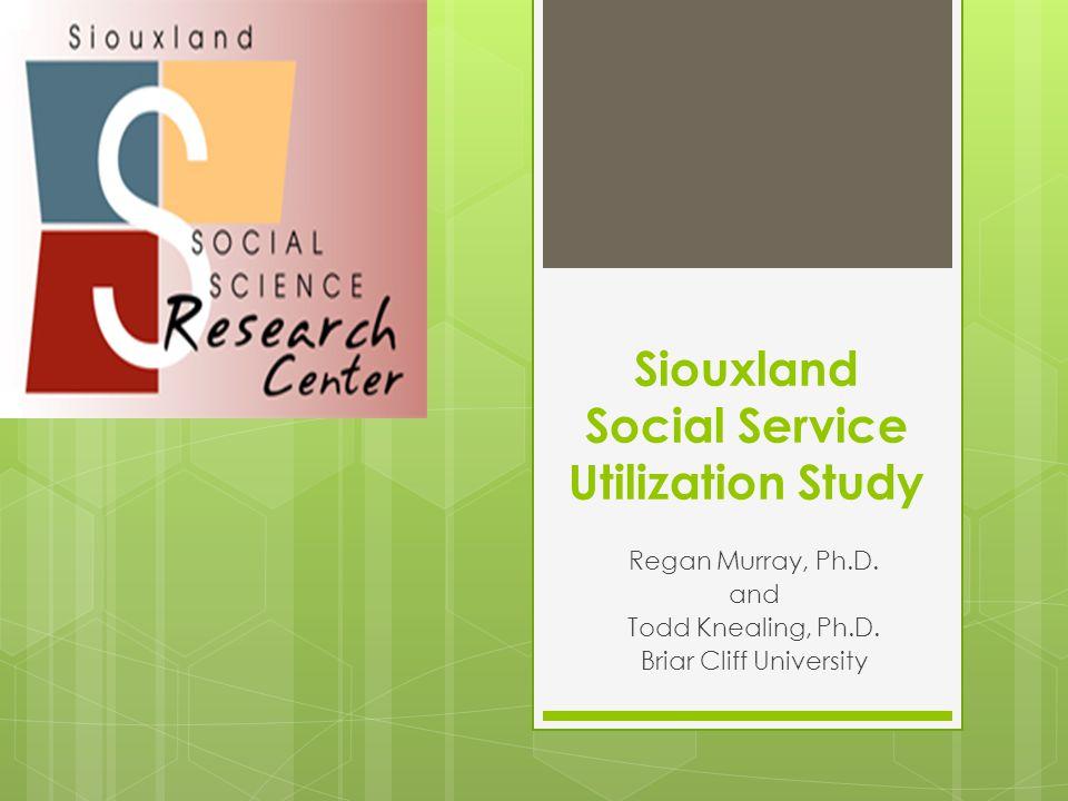 Siouxland Social Service Utilization Study Regan Murray, Ph.D.