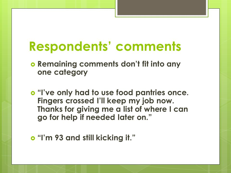 Respondents comments Remaining comments dont fit into any one category Ive only had to use food pantries once.