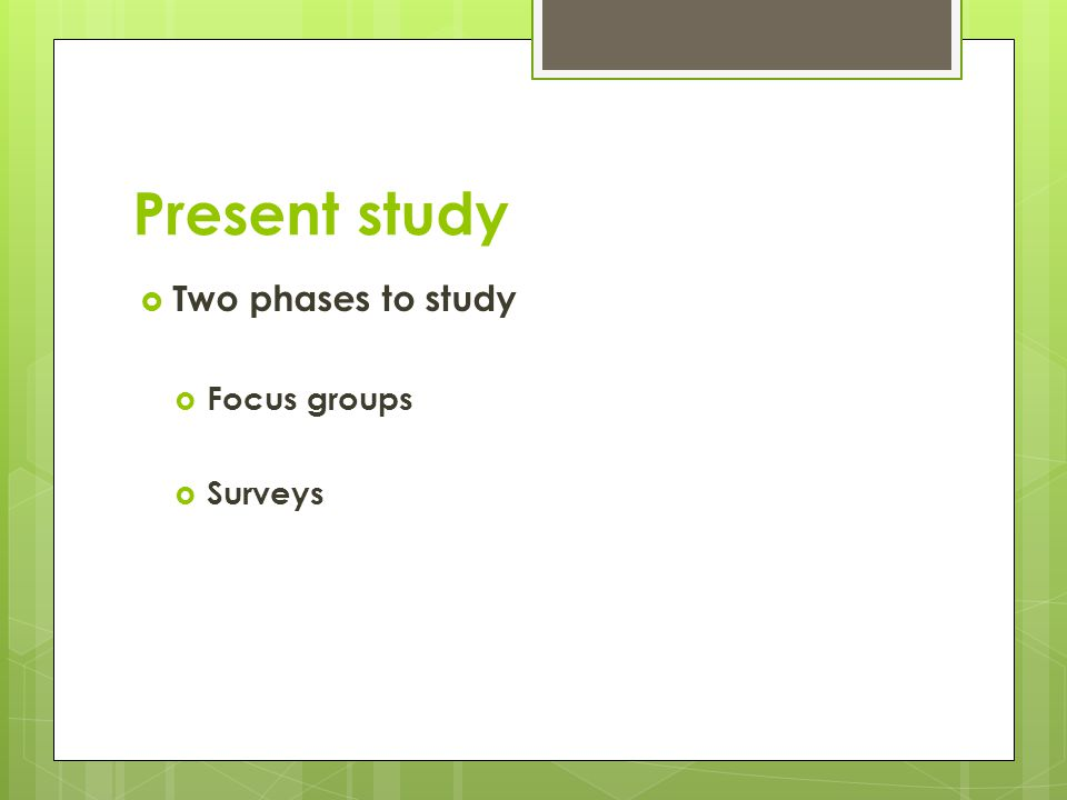 Present study Two phases to study Focus groups Surveys