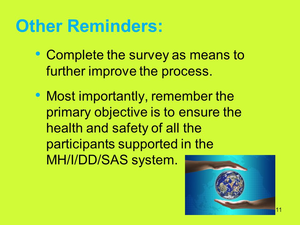 11 Complete the survey as means to further improve the process. Most importantly, remember the primary objective is to ensure the health and safety of