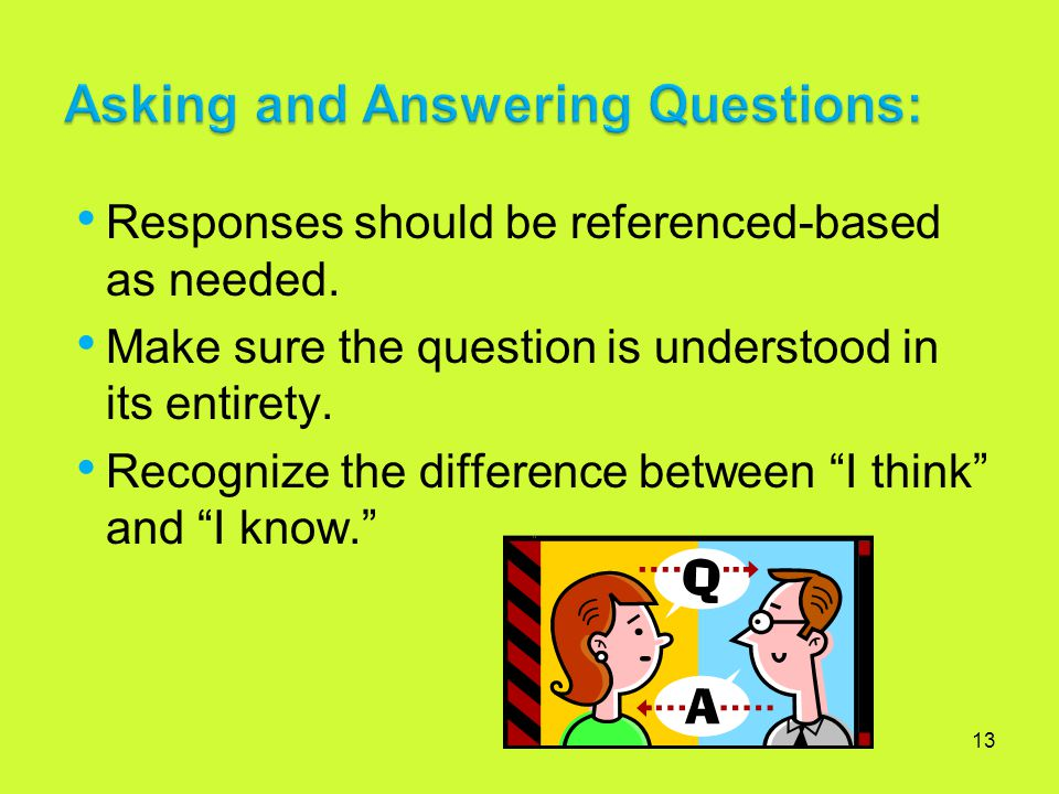 13 Responses should be referenced-based as needed. Make sure the question is understood in its entirety. Recognize the difference between I think and