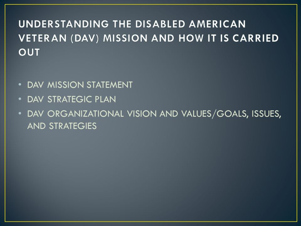 DAV MISSION STATEMENT DAV STRATEGIC PLAN DAV ORGANIZATIONAL VISION AND VALUES/GOALS, ISSUES, AND STRATEGIES