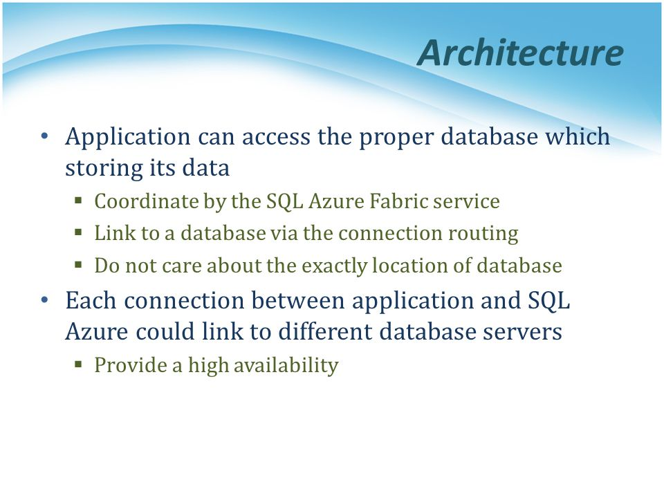 Architecture Application can access the proper database which storing its data Coordinate by the SQL Azure Fabric service Link to a database via the c