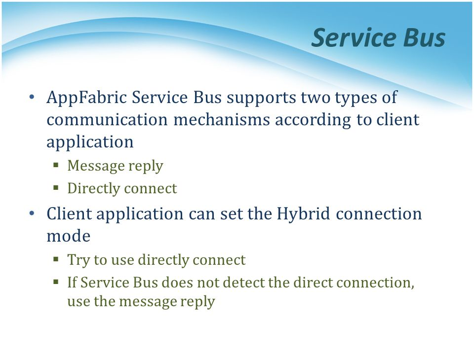 Service Bus AppFabric Service Bus supports two types of communication mechanisms according to client application Message reply Directly connect Client