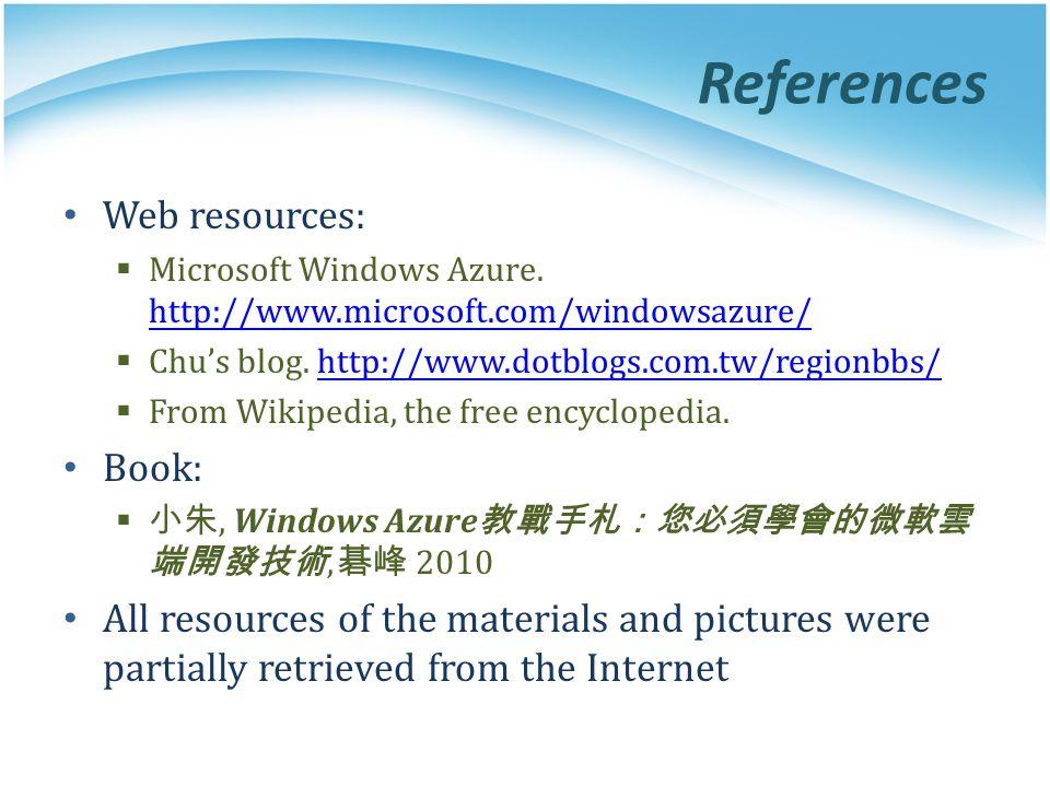 References Web resources: Microsoft Windows Azure. http://www.microsoft.com/windowsazure/ http://www.microsoft.com/windowsazure/ Chus blog. http://www