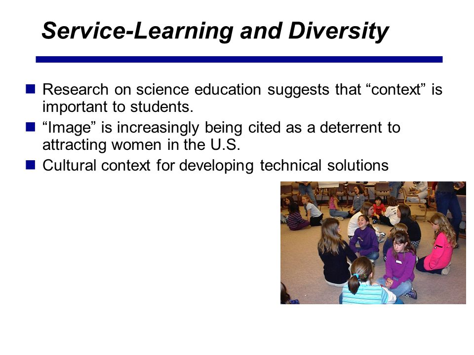 Service-Learning and Diversity Research on science education suggests that context is important to students. Image is increasingly being cited as a de