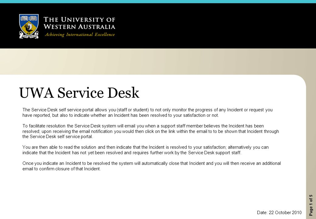 Page 1 of 5 UWA Service Desk The Service Desk self service portal allows you (staff or student) to not only monitor the progress of any Incident or re