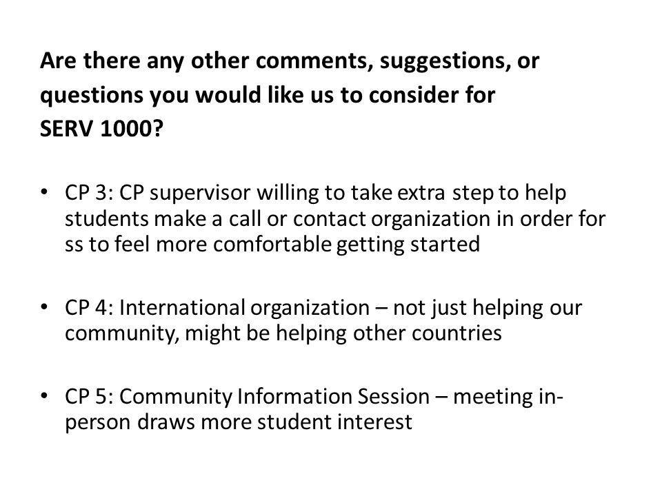 Are there any other comments, suggestions, or questions you would like us to consider for SERV 1000.