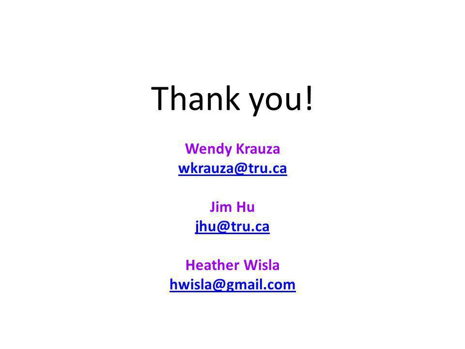 Thank you! Wendy Krauza wkrauza@tru.ca Jim Hu jhu@tru.ca Heather Wisla hwisla@gmail.com