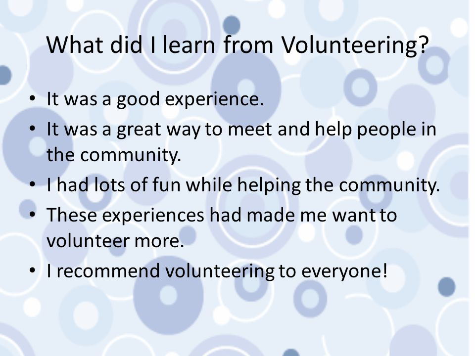 What did I learn from Volunteering.It was a good experience.
