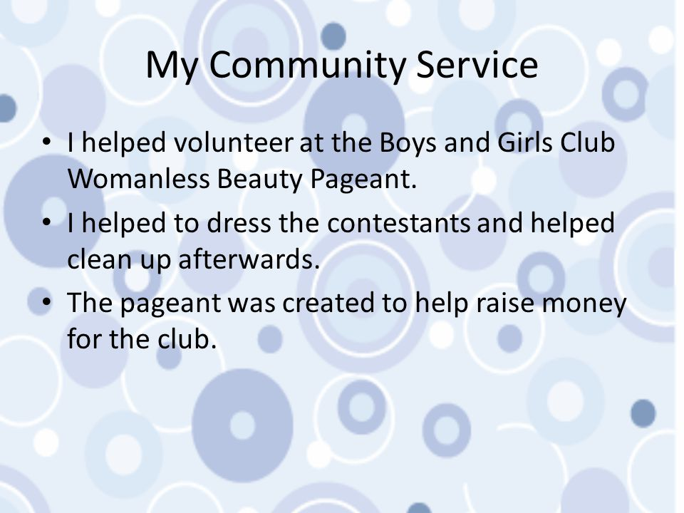My Community Service I helped volunteer at the Boys and Girls Club Womanless Beauty Pageant.