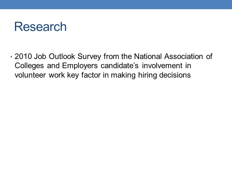 2010 Job Outlook Survey from the National Association of Colleges and Employers candidates involvement in volunteer work key factor in making hiring decisions Research