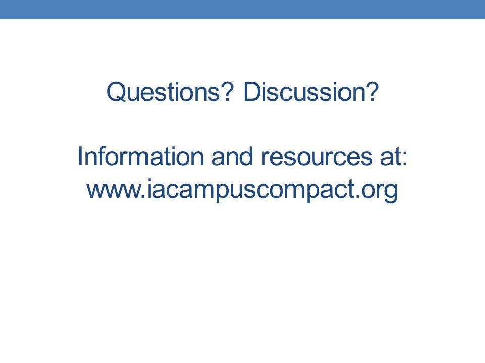 Questions Discussion Information and resources at: www.iacampuscompact.org