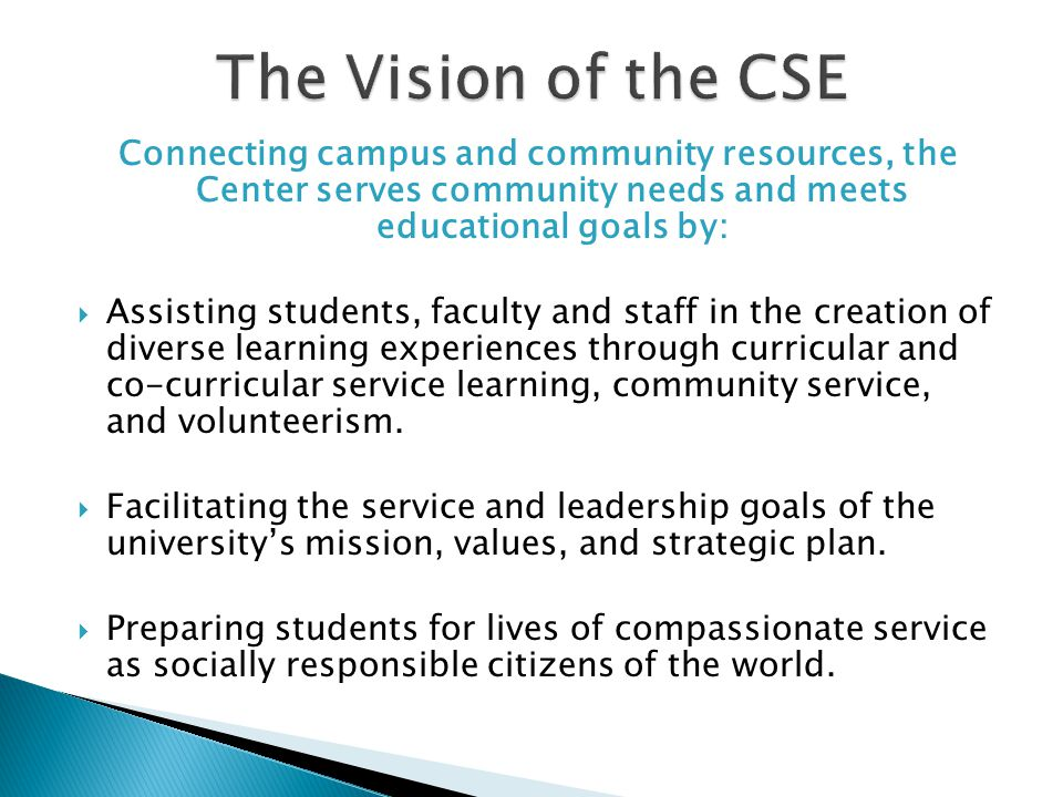 Connecting campus and community resources, the Center serves community needs and meets educational goals by: Assisting students, faculty and staff in the creation of diverse learning experiences through curricular and co-curricular service learning, community service, and volunteerism.