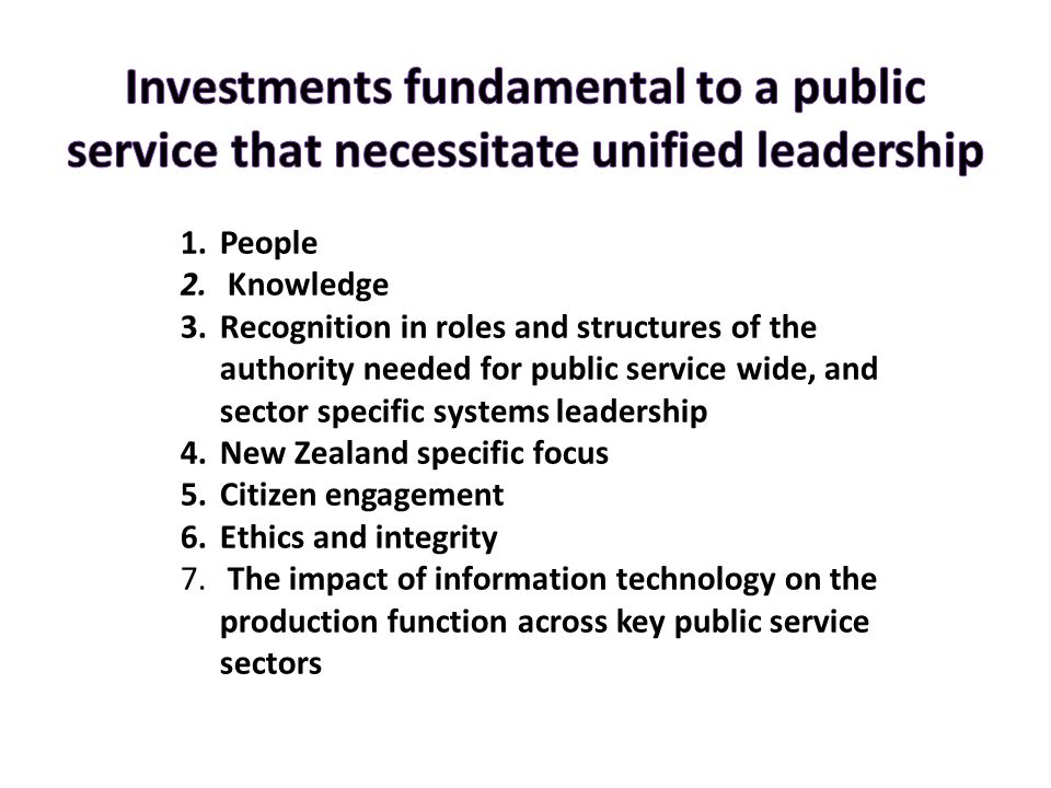 1.People 2. Knowledge 3.Recognition in roles and structures of the authority needed for public service wide, and sector specific systems leadership 4.
