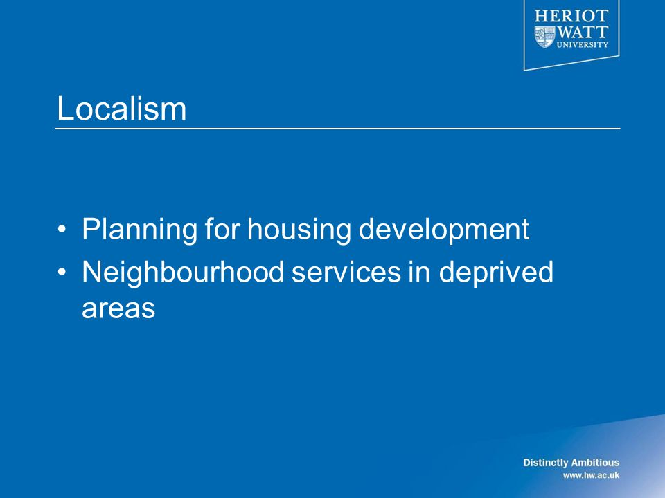 Localism Planning for housing development Neighbourhood services in deprived areas