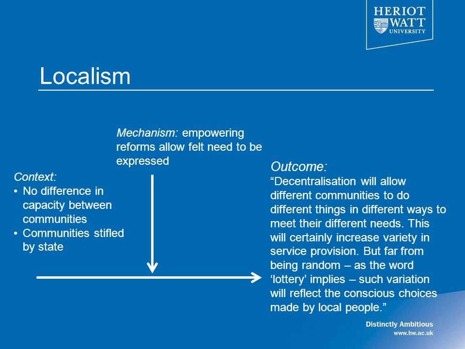 Localism Outcome: Decentralisation will allow different communities to do different things in different ways to meet their different needs.
