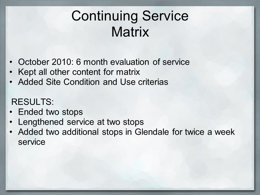 Continuing Service Matrix October 2010: 6 month evaluation of service Kept all other content for matrix Added Site Condition and Use criterias RESULTS