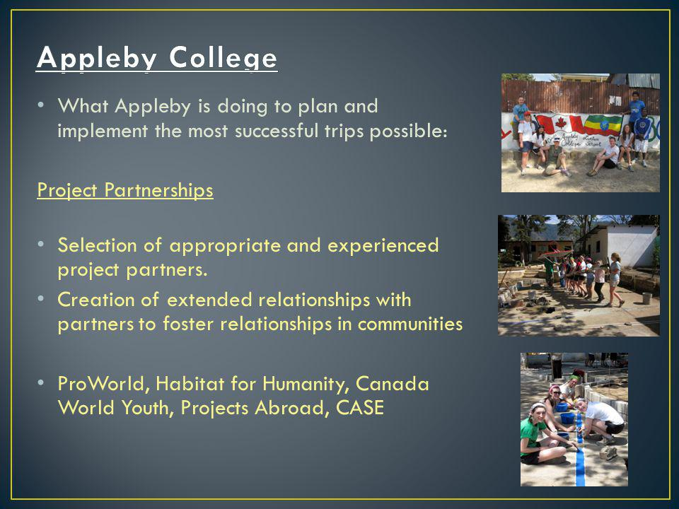 What Appleby is doing to plan and implement the most successful trips possible: Project Partnerships Selection of appropriate and experienced project partners.