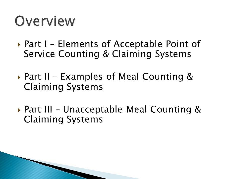 Part I – Elements of Acceptable Point of Service Counting & Claiming Systems Part II – Examples of Meal Counting & Claiming Systems Part III – Unacceptable Meal Counting & Claiming Systems