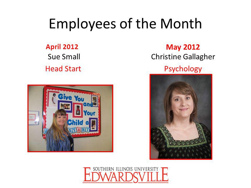 Employees of the Month April 2012 Sue Small Head Start May 2012 Christine Gallagher Psychology