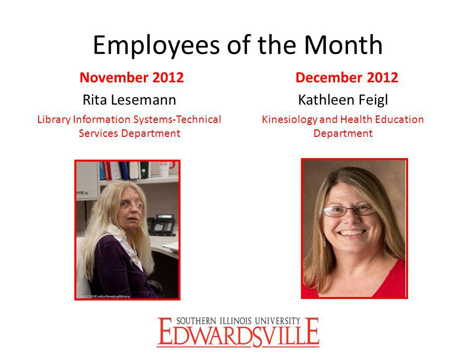 Employees of the Month November 2012 Rita Lesemann Library Information Systems-Technical Services Department December 2012 Kathleen Feigl Kinesiology