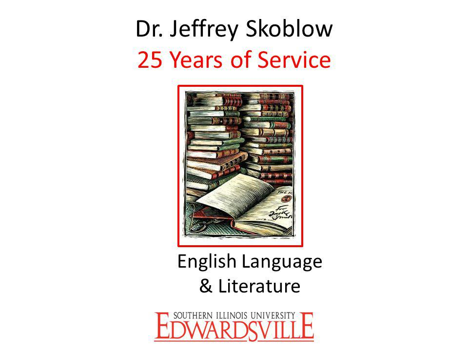 Dr. Jeffrey Skoblow 25 Years of Service English Language & Literature