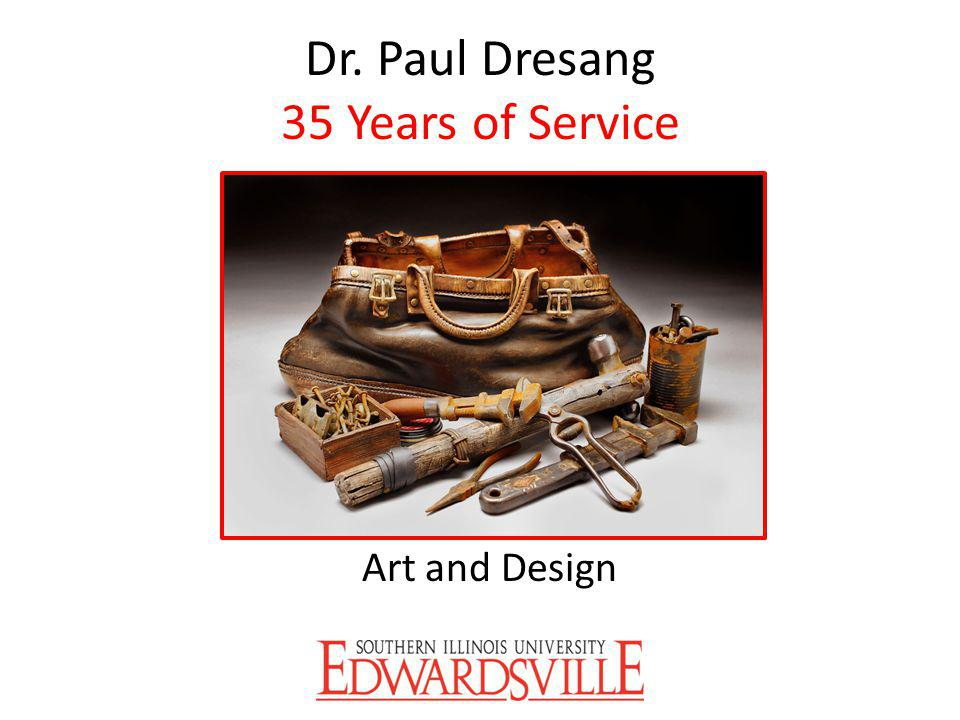 Dr. Paul Dresang 35 Years of Service Art and Design