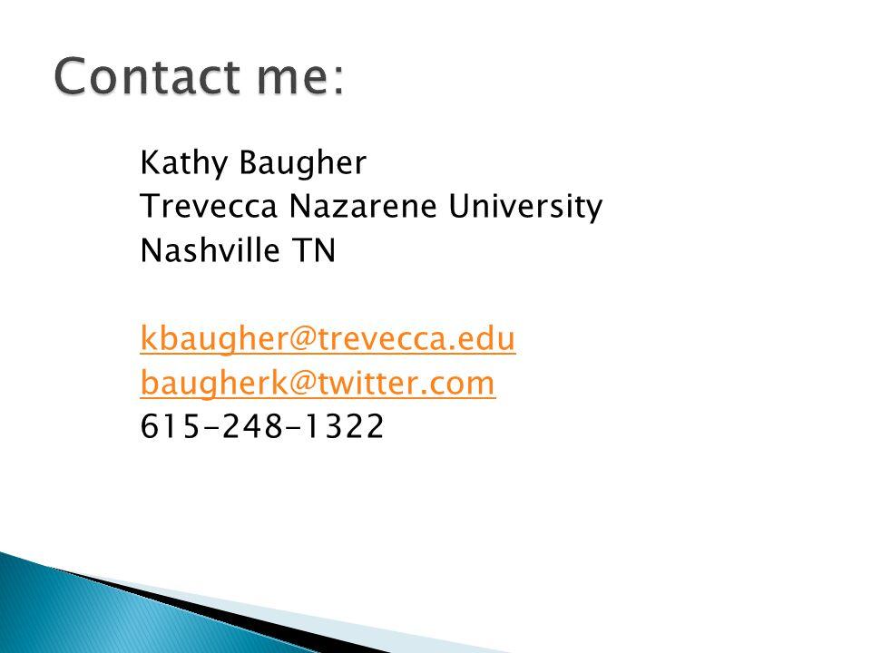 Kathy Baugher Trevecca Nazarene University Nashville TN kbaugher@trevecca.edu baugherk@twitter.com 615-248-1322