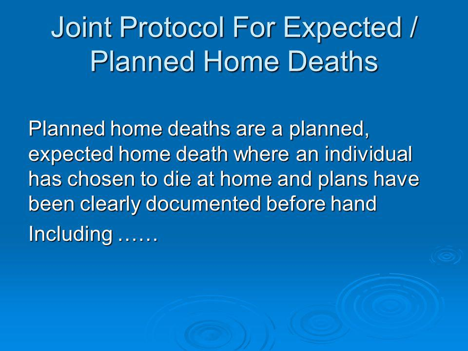 Expected / Planned Home Deaths What is the document called? Joint Protocol for Expected / Planned Home Deaths In BC Is there a legal requirement in BC