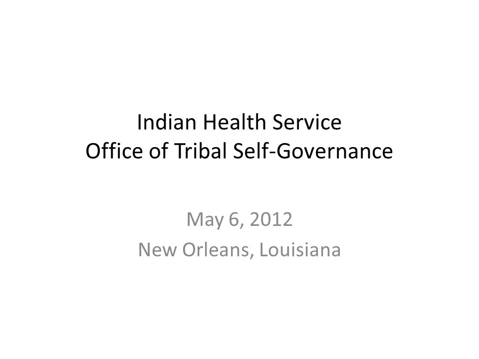 Indian Health Service Office of Tribal Self-Governance May 6, 2012 New Orleans, Louisiana