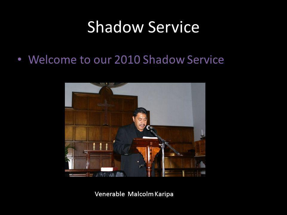 Shadow Service Welcome to our 2010 Shadow Service Venerable Malcolm Karipa