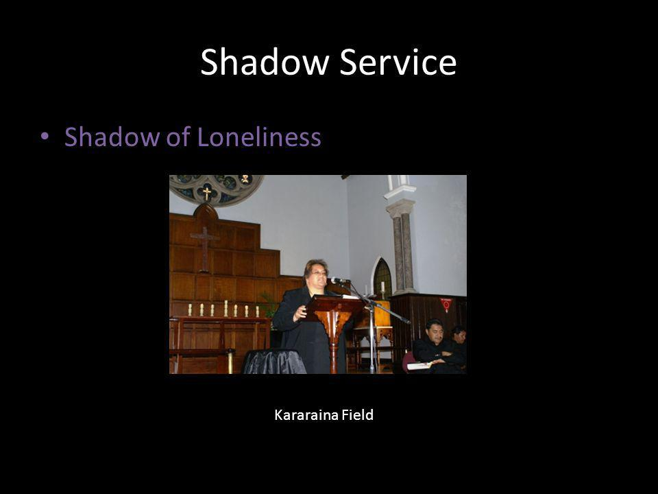 Shadow Service Shadow of Loneliness Kararaina Field