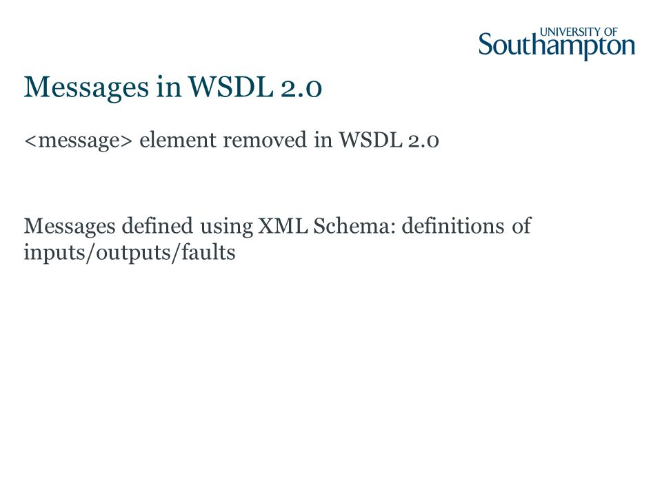 Messages in WSDL 2.0 element removed in WSDL 2.0 Messages defined using XML Schema: definitions of inputs/outputs/faults